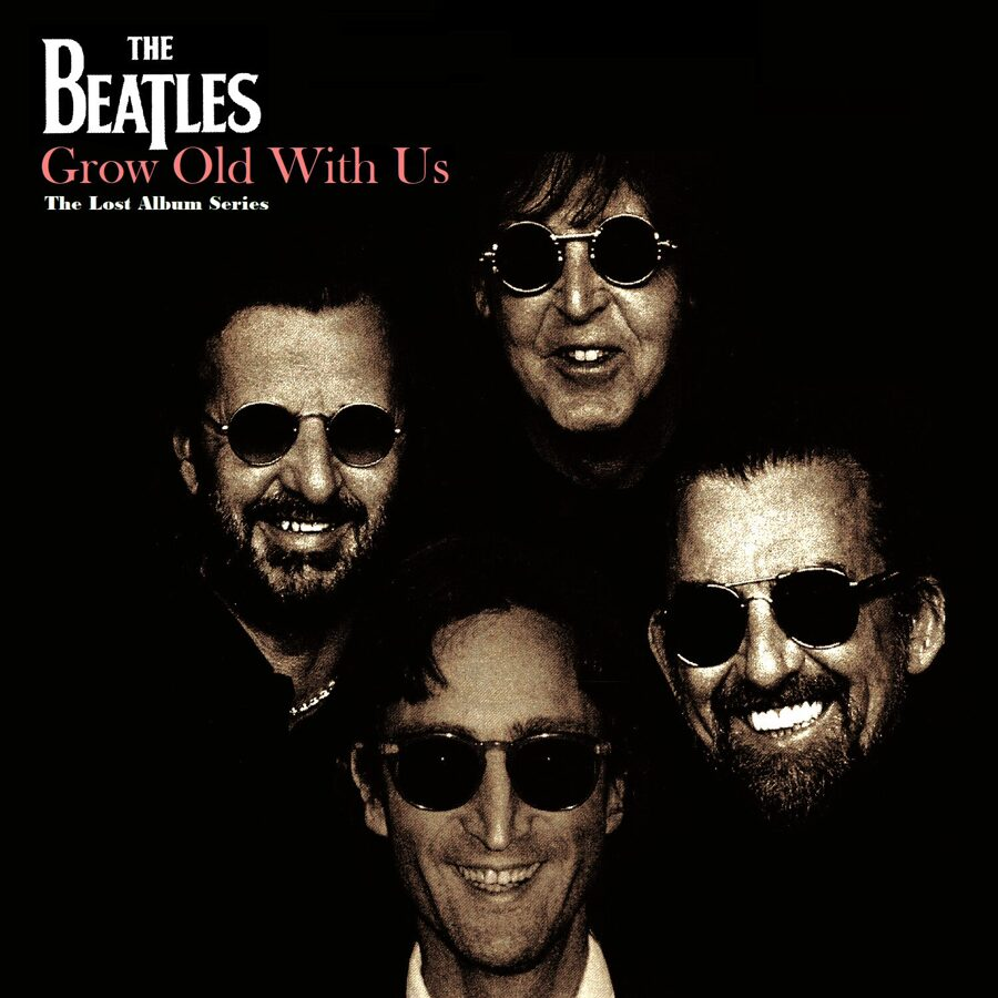 Beatles - Grow Old With Us (The Lost Album Series)